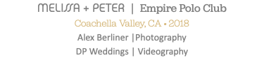 MELISSA + PETER | Empire Polo Club Coachella Valley, CA • 2018 Alex Berliner |Photography DP Weddings | Videography