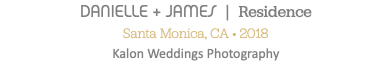 DANIELLE + JAMES | Residence Santa Monica, CA • 2018 Kalon Weddings Photography